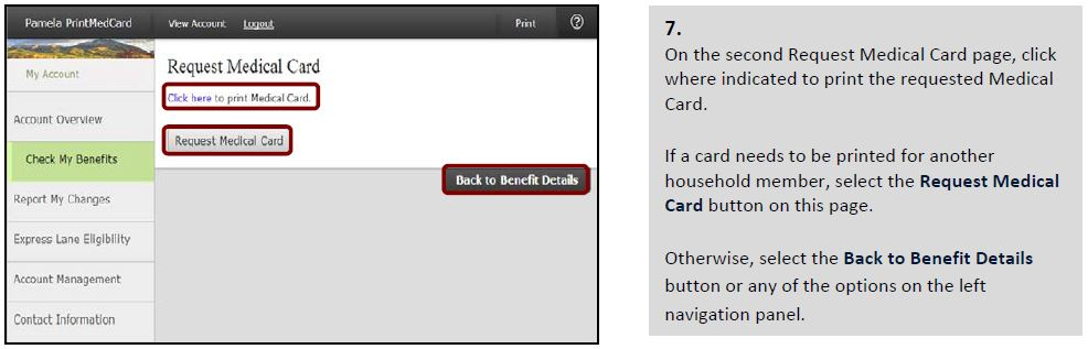 On the second Request Medical Card page, click where indicated to print the requested Medical Card. If a card needs to be printed for another household member, select the Request Medical Card button on this page. Otherwise, select the Back to Benefit Details button or any of the options on the left navigation panel.